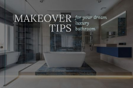 Makeover Tips For Your Dream Luxury Bathroom